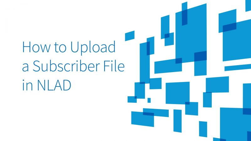 National Lifeline Accountability Database (NLAD) How to Upload a Subscriber File in NLAD